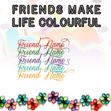 Friends Make Life Colourful - Design your own names